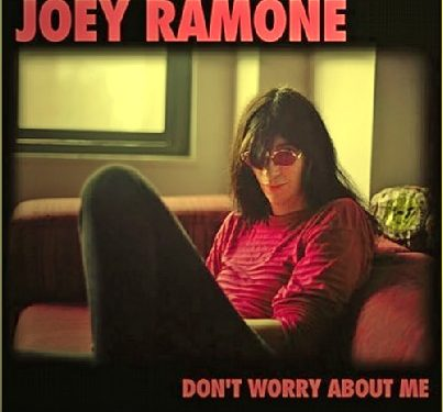 Don't Worry About Me – Joey Ramone