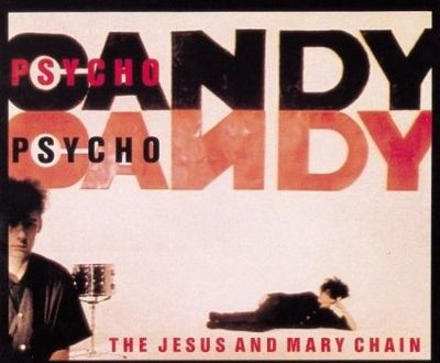 PsychoCandy – The Jesus and Mary Chain