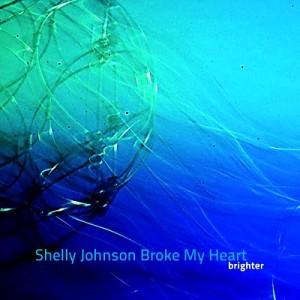 Shelly Johnson Broke my Heart - Brighter