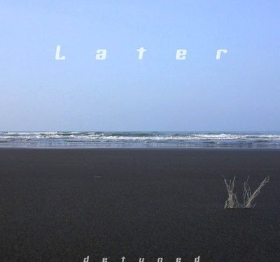 Detuned – Later