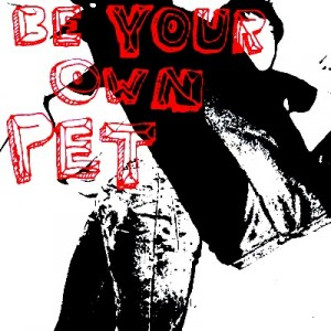 Be Your Own Pet - Be Your Own PET