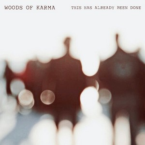 This Has Already Been Done - Woods of Karma
