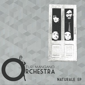 Turi Mangano Orchestra - Naturale ep