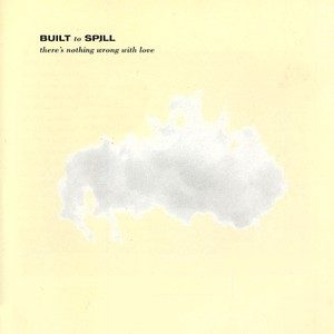 There's nothing wrong with love – Built to Spill