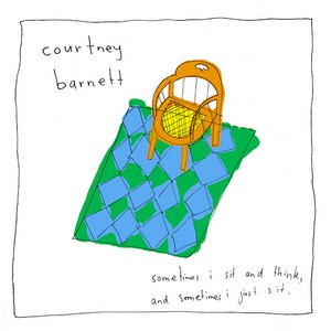 Sometimes I sit and think and sometimes I just sit - Courtney Barnett