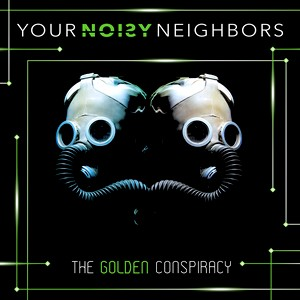 Your Noisy Neighbors _ The Golden Conspiracy
