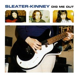 Dig me out – Sleater-Kinney