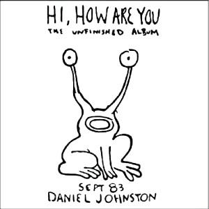 Hi how are you - Daniel Johnston
