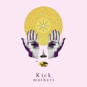 Mothers – Kick