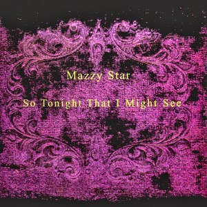 So Tonight That I Might See Mazzy Star