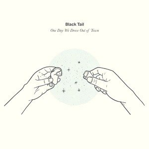 One Day We Drove Out of Town – Black Tail