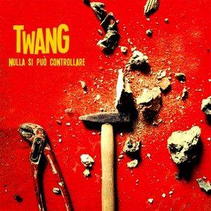 Nulla si può controllare – Twang