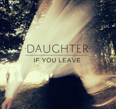 If You Leave – Daughter