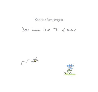 Bees Make Love to Flowers (ep) – Roberto Ventimiglia