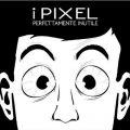 Perfettamente Inutile - I Pixel
