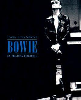 Bowie. La trilogia berlinese – Thomas J. Seabrook