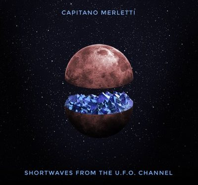 Shortwaves from the U.F.O Channel – Capitano Merletti