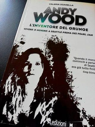 Andy Wood L'inventore del Grunge - Valeria Sgarella