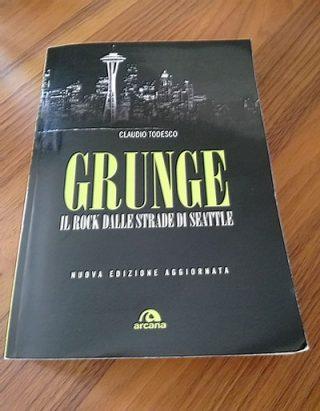 Grunge Il rock dalle strade di Seattle - Claudio Todesco