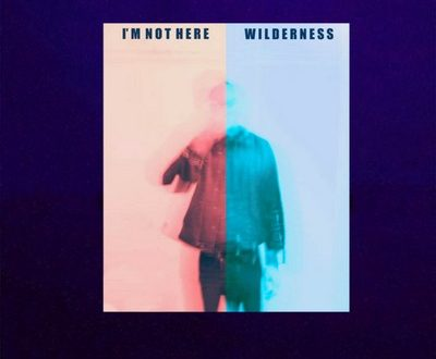I'm not here – Wilderness