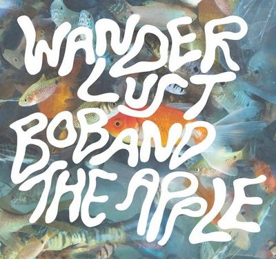Wanderlust – Bob and the Apple